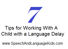 7 Tips for working with a child with a langauge delay