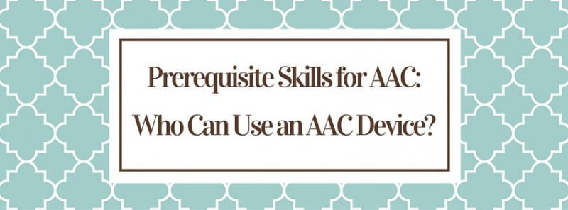 Prerequisite Skills for AAC-Who Can Use an AAC Device- (1)