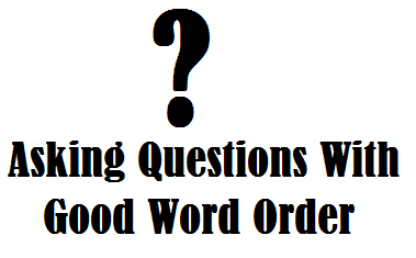 Asking Questions with Good Word Order