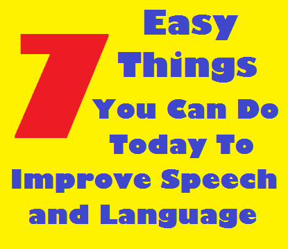 7 Easy Things You Can Do Today To Improve Speech and Language Skills