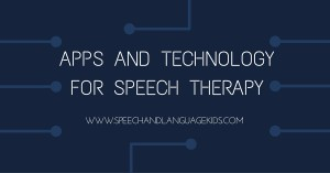 SLP Apps and Technology for speech Therapy