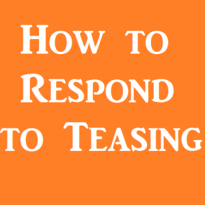 how to respond to teasing