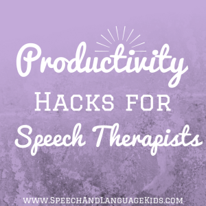 Productivity Hacks for Speech Therapists