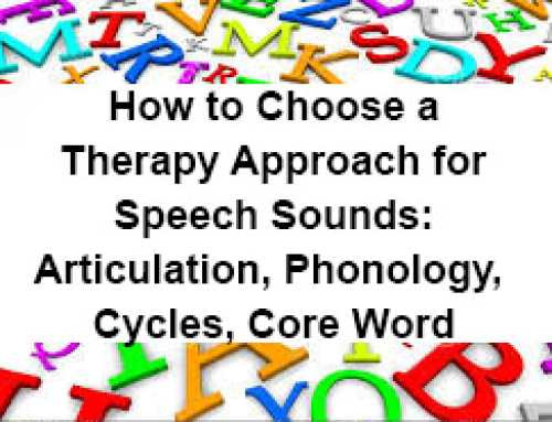 How to Choose a Therapy Approach for Speech Sounds: Articulation, Phonology, Cycles, Core Word