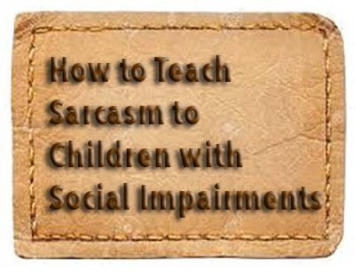 How to Teach Sarcasm to Children with Social Impairments