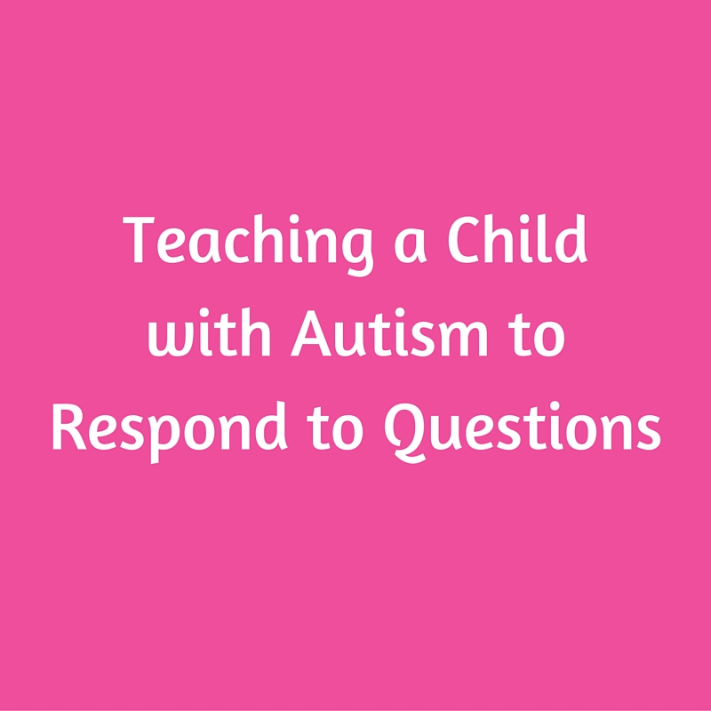 Teaching a Child with Autism to Respond to Questions
