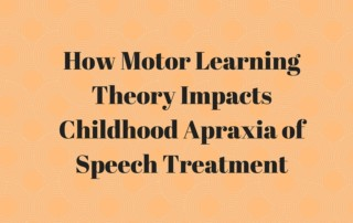 How Motor Learning Theory Impacts Childhood Apraxia of Speech Treatment