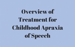 Overview of Treatment for Childhood Apraxia of Speech