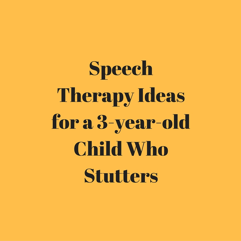 Speech Therapy Ideas for a 3-year-old Child Who Stutters