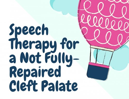 Speech Therapy for a Not Fully-Repaired Cleft Palate