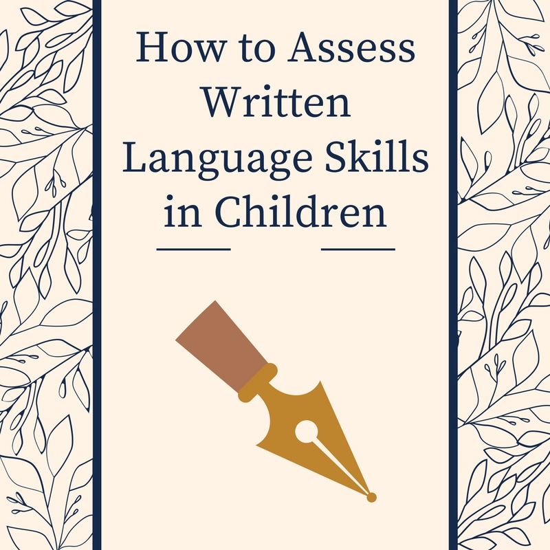 How to Assess Written Language Skills in Children
