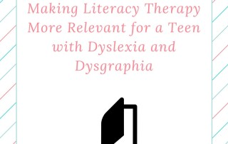 Making Literacy Therapy More Relevant for a Teen with Dyslexia and Dysgraphia