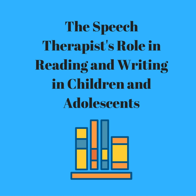 The Speech Therapist's Role in Reading and Writing in Children and Adolescents