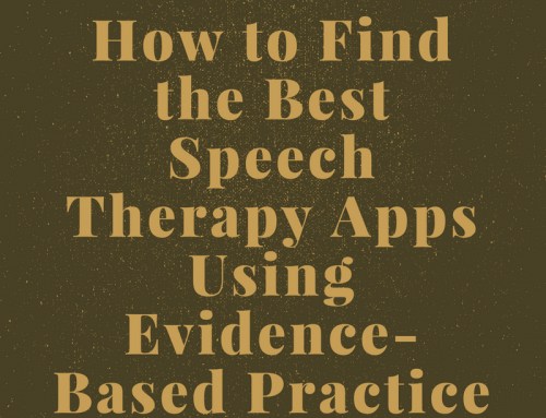 How to Find the Best Speech Therapy Apps Using Evidence-Based Practice