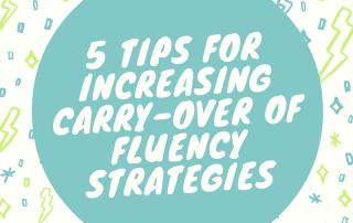 5 Tips for Increasing Carry-Over of Fluency Strategies