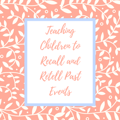 Teaching Children to Recall and Retell Past Events