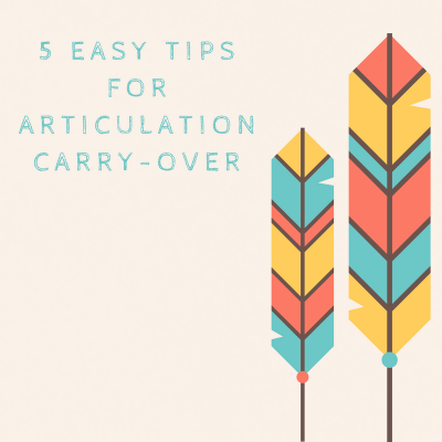 5 Easy Tips for Articulation Carry-Over