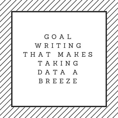 Goal Writing that Makes Taking Data a Breeze