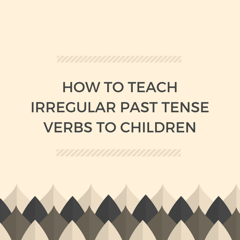 How to Teach Irregular Past Tense Verbs to Children
