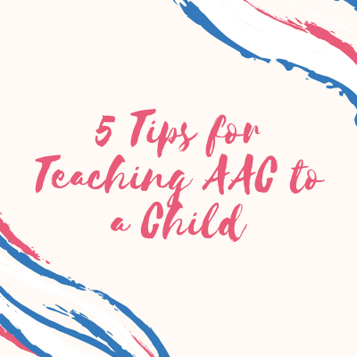 5 Tips for Teaching AAC to a Child