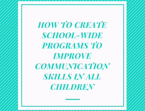 How to Create School-Wide Programs to Improve Communication Skills in All Children