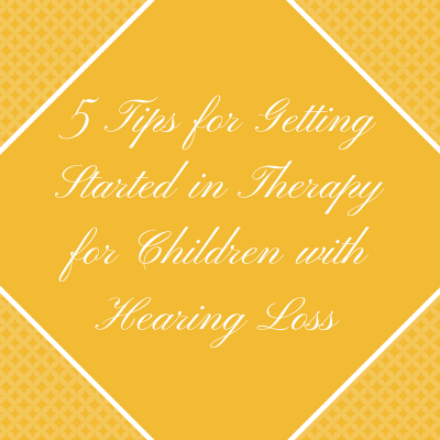 5 Tips for Getting Started in Therapy for Children with Hearing Loss