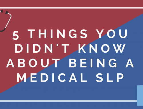 5 things you didn't know about being a Medical SLP