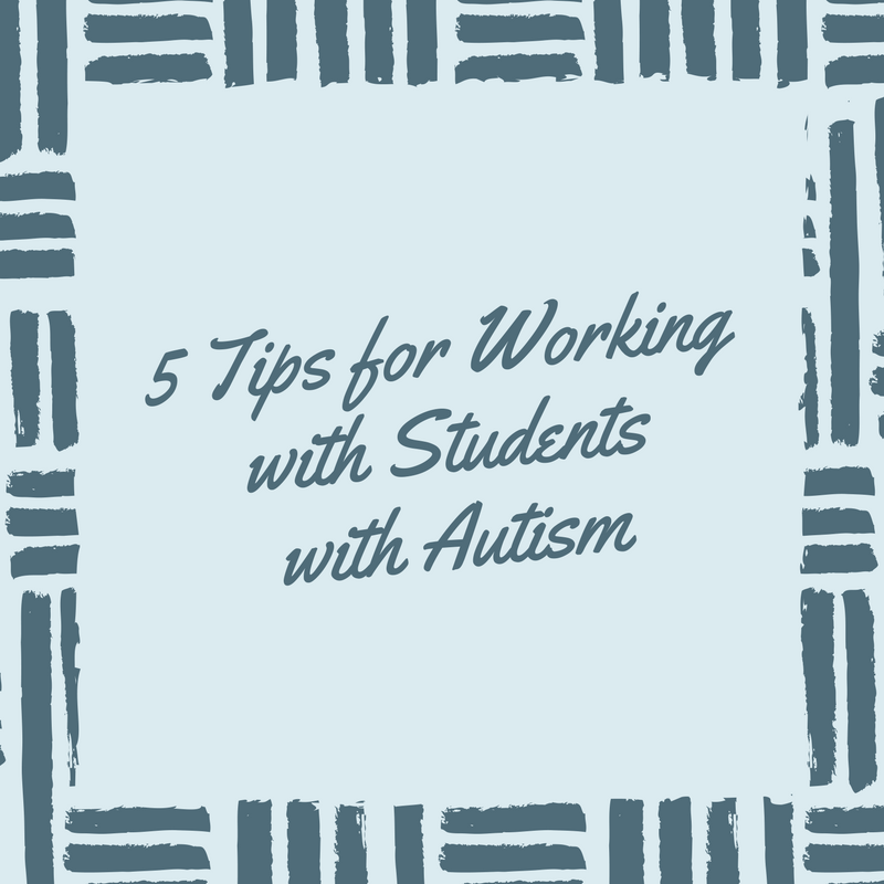 5 Tips for Working with Students with Autism
